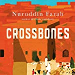 Crossbones (       UNABRIDGED) by Nuruddin Farah Narrated by Mirron Willis