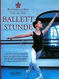 Image de Step by Step - Ballettstunde: Ein Lehrbuch für die Grade 17 nach dem Lehrplan der Royal Academy of Dance [RAD] London