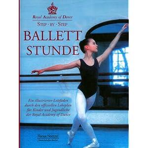 Step by Step - Ballettstunde: Ein Lehrbuch für die Grade 17 nach dem Lehrplan der Royal Academy of