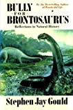 Bully For Brontosaurus - Reflections In Natural History (0091747627) by Gould, Stephen Jay