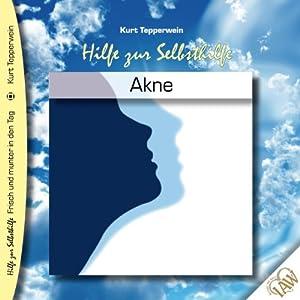 Akne (Frisch und munter in den Tag - Hilfe zur Selbsthilfe) Hörbuch