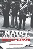 Ganser Daniele NATO's Secret Armies: Operation GLADIO and Terrorism in Western Europe (Contemporary Security Studies)