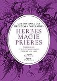 echange, troc Yvan Brohard, Jean-François Leblond - Herbes, magie et prières : Une histoire des médecines populaires