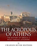 The Acropolis of Athens: The History of Greeces Most Famous Landmark