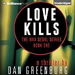 Love Kills: Max Segal, Book 1 (       UNABRIDGED) by Dan Greenburg Narrated by Alexander Cendese