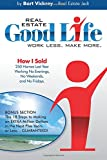 img - for Real Estate Good Life: How I Sold 250 Homes Last Year, Working No Evenings, No Weekends, and No Fridays book / textbook / text book