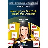 How To Get Your First IT Job Straight After Graduation (IT Career Secrets Book 2) ~ Wes Jin