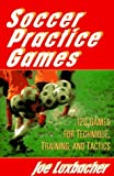 img - for Soccer Practice Games: 120 Games for Technique, Training, and Tactics 2nd edition by Luxbacher, Joseph A., Luxbacher, Joe (1994) Paperback book / textbook / text book