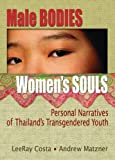 Male Bodies, Womens Souls: Personal Narratives of Thailands Transgendered Youth (Human Sexuality)