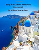 img - for A Day in Old Athens; a Picture of Athenian Life book / textbook / text book