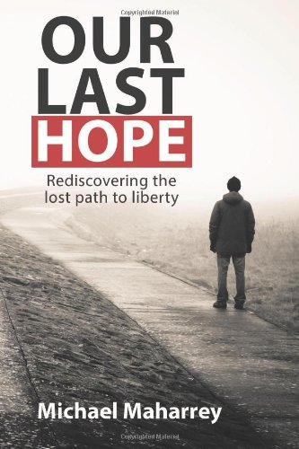Our Last Hope: Rediscovering The Lost Path To Liberty