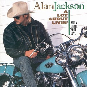 Alan Jackson - A lot about livin (and a little bout love) - Zortam Music