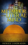 The Confluence of Experience: Metaphor for the Literal Mind (PART ONE)