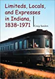 Limiteds, Locals, and Expresses in Indiana, 1838-1971 (Railroads Past and Present)