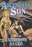 Ascendant Sun: A New Novel in the Saga of the Skolian Empire (0312868243) by Asaro, Catherine