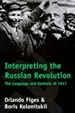 Interpreting the Russian Revolution: The Language and Symbols of 1917 (0300081065) by Figes, Orlando