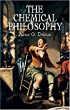 The Chemical Philosophy: Paraclesian Science and Medicine in the Sixteenth and Seventeenth Centuries (0486421759) by Allen G. Debus