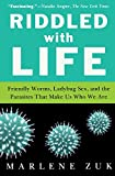 Riddled with Life: Friendly Worms, Ladybug Sex, and the Parasites That Make Us Who We Are (0156034689) by Zuk, Marlene