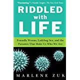 Riddled with Life: Friendly Worms, Ladybug Sex, and the Parasites That Make Us Who We Areby Marlene Zuk