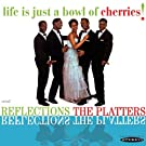 Life Is Just A Bowl Of Cherries! / Reflections