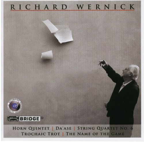 Richard Wernick: Horn Quintet / Da'ase / String Quartet No. 6 / Trochaic Trot / The Name of the Game (2009-07-14)