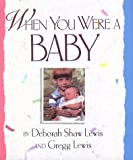 When You Were a Baby (1561451029) by Lewis, Deborah Shaw