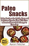 Paleo Snacks: Paleo Recipes for Quick, Easy and Delicious Snacks That Will Give a Boost of Low Carb Energy to Your Day (Paleo, Paleo Snacks, Paleo Recipes, Low Carb)