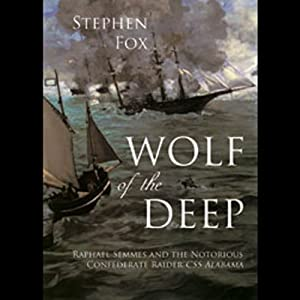 Wolf of the Deep: Raphael Semmes and the Notorious Confederate Raider CSS Alabama | [Stephen Fox]