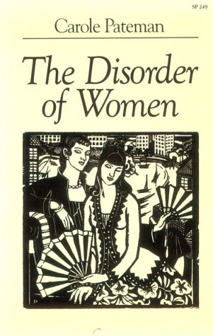The Disorder of Women: Democracy, Feminism, and Political...