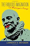 The Fabulous Imagination: On Montaigne's Essays (0231119933) by Kritzman, Lawrence D.