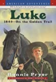 Luke: 1849--On the Golden Trail (American Adventures) (0380731029) by Pryor, Bonnie