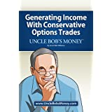 Uncle Bob's Money: Generating Income with Conservative Options Trades ~ Uncle Bob Williams