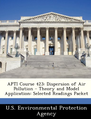APTI Course 423: Dispersion of Air Pollution - Theory and Model Application: Selected Readings Packet