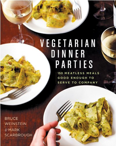 Vegetarian Dinner Parties: 150 Meatless Meals Good Enough to Serve to Company by Mark Scarbrough, Bruce Weinstein