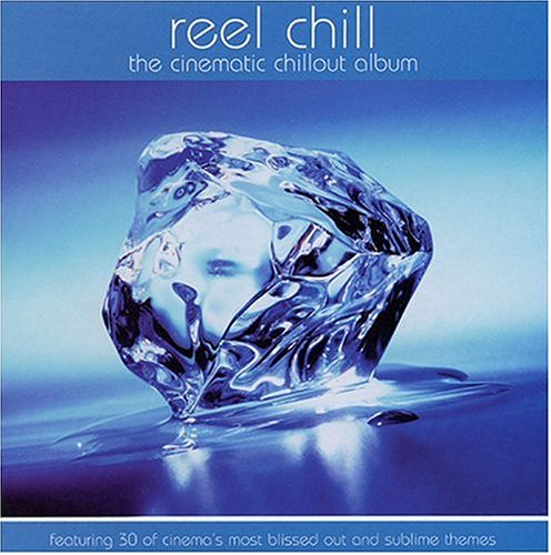 Reel Chill: The Cinematic Chillout Album by George Frederick Handel, John [1] Barry, Vladimir Cosma, Enya and Sean O Riada