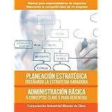 Planeación estratégica, diseñando la estrategia ganadora. Administración básica 5 conceptos claves para gerenciar...