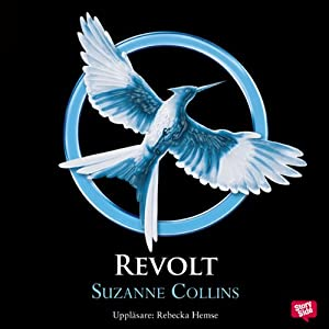 Revolt: Hungerspelen triologin del 3: [Mockingjay: The Hunger Games Trilogy, Book 3] | [Suzanne Collins]