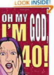 Oh My God, I'm 40!: The 40-Something...