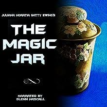 The Magic Jar (       UNABRIDGED) by Juliana Horatia Gatty Ewing Narrated by Glenn Hascall