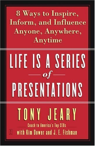 Life Is a Series of Presentations: Eight Ways to Inspire, Inform, and Influence Anyone, Anywhere, Anytime PDF