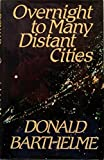 Overnight to Many Distant Cities (0399128689) by Barthelme, Donald