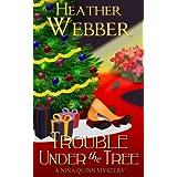 Trouble Under the Tree (A Nina Quinn Mystery) ~ Heather Webber