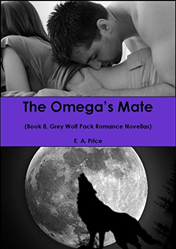 E A Price - The Omega's Mate: (Book 8, Grey Wolf Pack Romance Novellas) (English Edition)