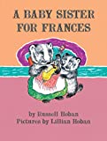 A Baby Sister for Frances (I Can Read Book 2) (006083806X) by Hoban, Russell