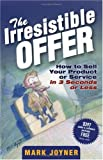 The Irresistible Offer: How to Sell Your Product or Service in 3 Seconds or Less (0471738948) by Mark Joyner
