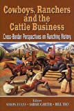 img - for Cowboys, Ranchers and the Cattle Business: Cross-Border Perspectives on Ranching History book / textbook / text book