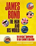 James Bond: The Man and His World: The Man and His World - The Official Companion to Ian Fleming's Creation