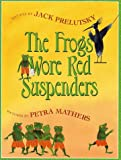 The Frogs Wore Red Suspenders (0688167195) by Jack Prelutsky