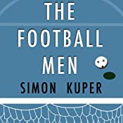 The Football Men: Up Close with the Giants of the Modern Game | [Simon Kuper]