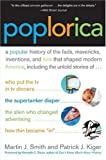 Poplorica: A Popular History of the Fads, Mavericks, Inventions, and Lore that Shaped Modern America (0060535326) by Martin J. Smith